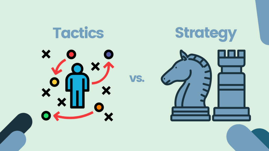 Tactics vs. Strategy